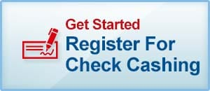 Get Started. Register for Check Cashing. Visit Our Apply Now Page.